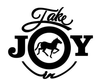 WEEKEND SALE Take Joy In Horses Decal