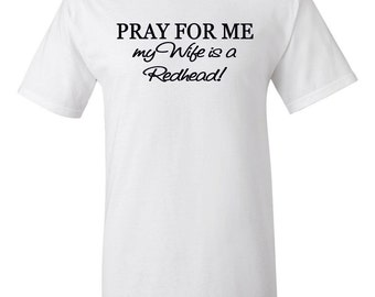 Pray for me my wife is a redhead! t-shirt