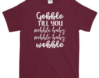 Gobble till you Wobble Baby Wobble Short-Sleeve T-Shirt | Funny Graphic Tee | Thanksgiving | Turkey Day
