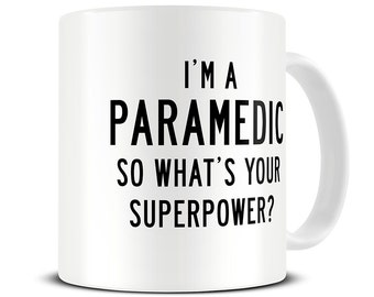 I'm a Paramedic So What's Your Superpower Coffee Mug - paramedic mug - paramedic gifts - MG315