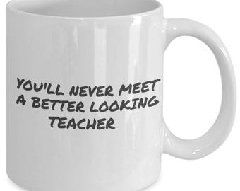 Good Looking Teacher mug - self affirmation coffee cup