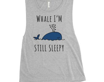 Whale I'm Still Sleep - Ladies' Muscle Tank