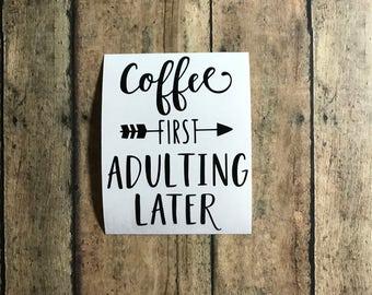 coffee decal / coffee first / adulting later / adulting / adult / adulting is hard / coffee / caffeine addict / coffee addict / mom life