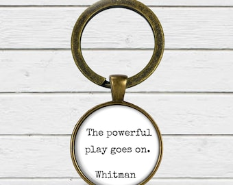 The powerful play goes on, Walt Whitman, Inspirational, Keychain, Poetry lovers, Whitman quote, Leaves of grass, Dead poets society