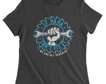 If Papa Can't Fix It Womens T-shirt