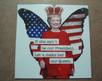 Hillary Clinton magnet Political If She can't be president make her our Queen Democrat Trump Republican