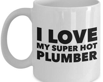 I love my super hot Plumber - Unique gift mug for Plumber