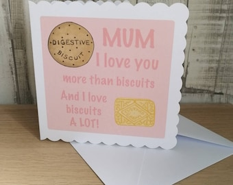 Quirky mothers card, greetings card, mums birthday card, humorous card, funny card, card for your mum. Love you more than biscuits card.