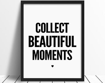 Motivational Wall Decor, poster, wall art prints, quote posters, minimalist, black and white prints, Collect Beautiful Moments, 8x10, 11x14