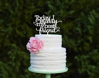 Today I Marry My Best Friend Wedding Cake Topper - Custom Cake Topper