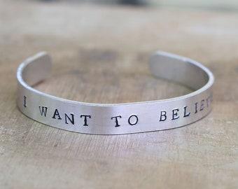 I want to Believe Cuff Bracelet ~ X-Files Inspired ~ Xfiles Gift ~ UFO ~ Sci Fi ~ Hand Stamped Bracelet