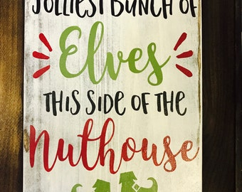 We're the Jolliest Bunch of Elves This Side of the Nuthouse | Christmas Sign | Christmas Decor | Funny Christmas Sign |Wood Sign
