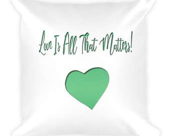 Love Is All That Matters Pillow