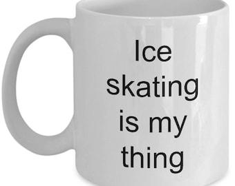 Ice Skating is my Thing- Novelty Gift Coffee Mug - Tea Cup - Tea Mug-Ceramic Mug for Ice Skater