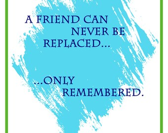 Pet Sympathy - A Friend can never be replaced...only remembered