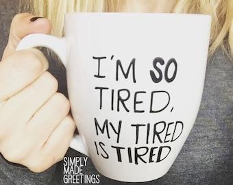 I'm so tired my tired is tired mug, funny mug,