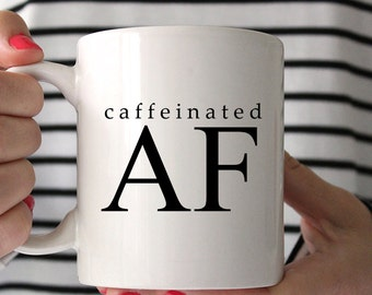 Funny Sarcastic Dishwasher and Microwave Safe Ceramic Coffee Mug, Caffeinated AF
