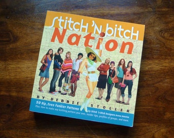 Stitch and Bitch Nation - book by Debbie Stoller - 50 Hip, even funkier patterns by S 'n B Designers across America + Charity Donation
