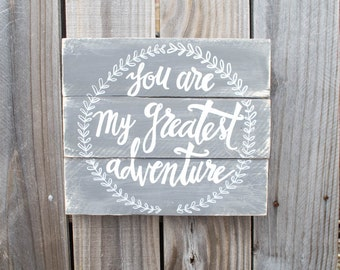 You Are My Greatest Adventure Wood Pallet Sign