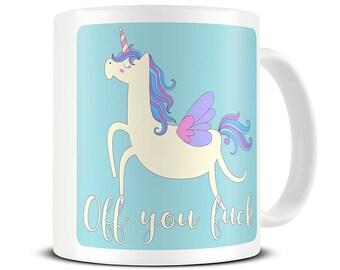 Funny Coffee Mug - Off You Fuck Mug - Leaving Gift - Funny Best Friend Gift - Swearing Unicorn Mug, Rude Mug, Leaving Present - Mature MG663