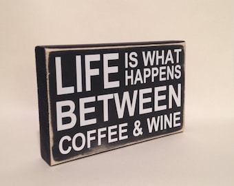 Coffee Sign- Wine Sign- Mom Gift- Life Is What Happens Between Coffee And Wine- Home Decor- Coffee Gift - Coffee Lover Gift-  Gift For Her