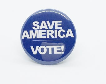 """Save America - Vote! - 1 1/4"""" Pin, Zipper Pull, Keychain, Magnet or Hair Tie"""