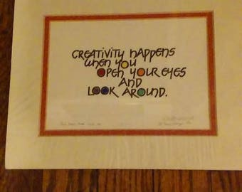 Creativity Happens When You Open Your Eyes And Look Around matted signed print