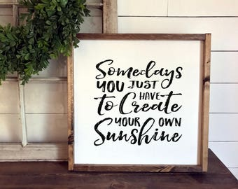 Somedays You Just Have to Create Your Own Sunshine Sign | Wood Signs | Framed Sign | Inspirational Quotes | Wood Signs | Fixer Upper