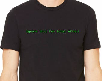Ignore This for Total Effect T Shirt