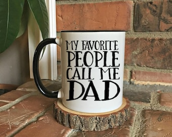 My favorite People Call Me Dad mug, Father's day Mug, Gift for Dad, Mug for Dad, New Dad Gift, Dad mug, Fathers day mug gift, Birthday gift