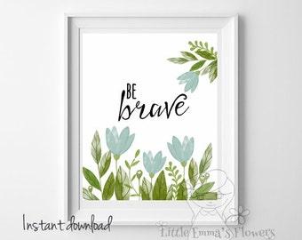 Typographic Quote Be Brave Print nursery watercolor Teen Room Decor Kids Wall Art Inspirational Art nursery decor INSTANT DOWNLOAD 36-37