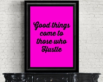 Good Things Come To Those Who Hustle - Typographic print - Motivational Print - A3 Hustle Print - Inspirational Print - Fluorescent print