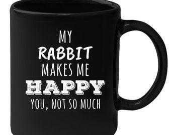 Rabbit - My Rabbit Makes Me Happy, You Not So Much 11 oz Black Coffee Mug