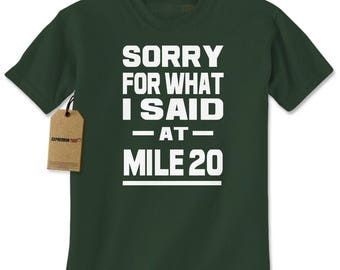 Sorry For What I Said At Mile 20 Mens T-shirt