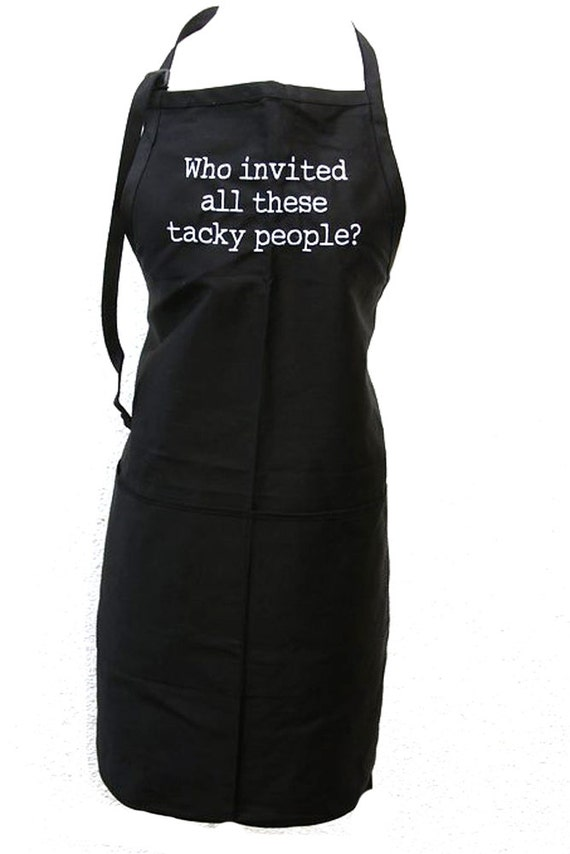 Who invited all these tacky people? (Adult Apron)