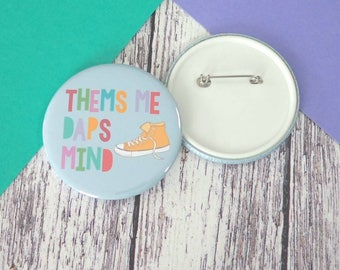 Thems me daps mind Bristolian quote badges (25mm, 45mm or 58mm), keyrings (45mm or 58mm) and pocket mirrors (58mm)