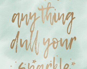 Don't Let Anything Dull Your Sparkle - Print
