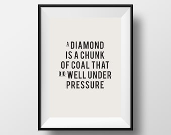A diamond, is a chunk, of coal that, did well, under pressure, home decor, Inspirational quote, motivational quote, wall decor, quotes