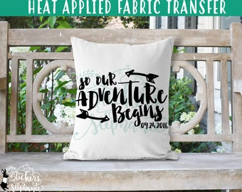 IRON On VINYL v138 And so Our Adventure Begins Heat Applied T-Shirt Transfer Decal *Specify Color Choice in Notes or BLACK Vinyl