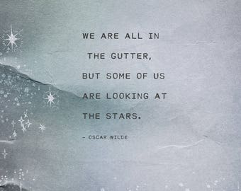 Oscar Wilde quote, we are all in the gutter but some of us are looking at the stars, poster, quote print, gifts for her, quote art, mens art