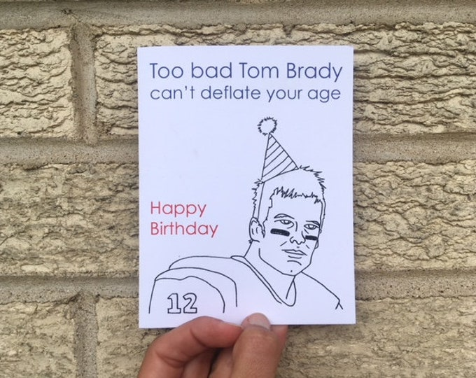 Too Bad Tom Brady Can't Deflate Your Age - Funny Birthday Card, Card For Husband, Card For Boyfriend - Birthday Funny - Patriots - Superbowl