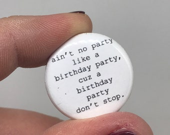"""ain't no party like a birthday party 1"""" button"""