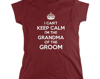 I Can't Keep Calm I'm The Grandma Of The Groom Shirt, grandson engagement, getting married - ID: 1352