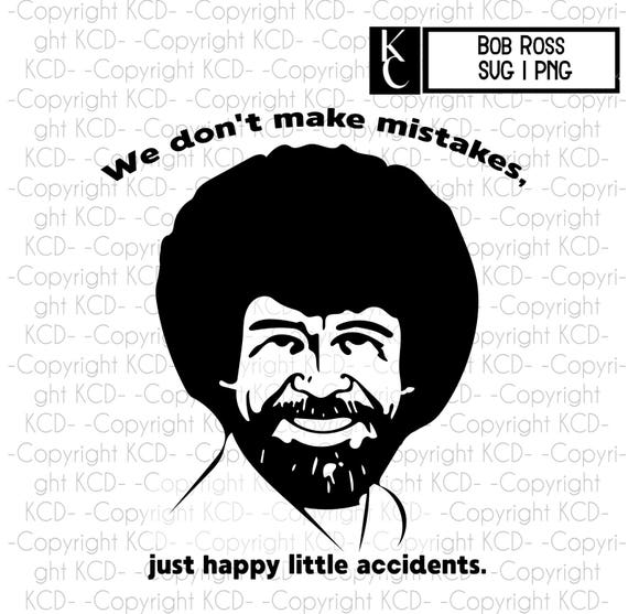 Bob Ross Clipart Svg Png We Don T Make Mistakes Just