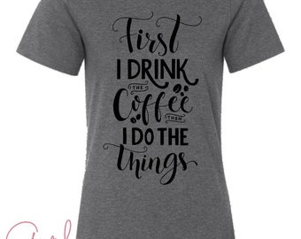Coffee Women's Gray Graphic Tee First I Drink The Coffee Then I Do All The Things