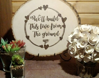 We'll Build This Love From The Ground Up - Wood Burned Wood Slice Sign - Rustic Wood -Home Decor - Wall Art - Wall Hanging - Wedding Gift