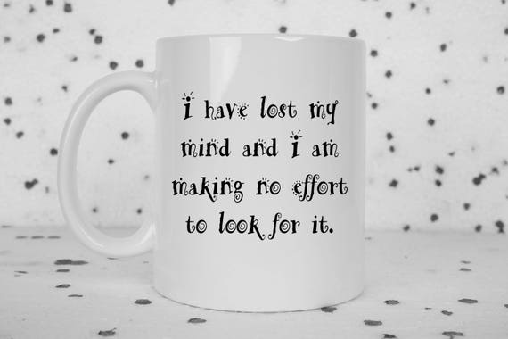 I hve lost my mind coffee mug