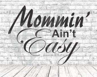 Mommin Aint Easy, SVG, PNG, DXF, Vinyl Design, Circut, Cameo, Mommin Cut File, momlife, #momlife, Mom shirt, Mothers Day svg, Mom Svg