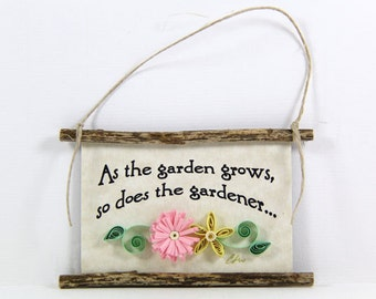 Paper Quilled Magnet  462 - As the Garden Grows, So Does the Gardener, Gardener Sign, 3D Paper Quilling, Gardener Gift, Gift Basket Item