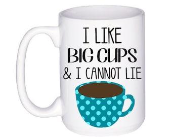 Funny Coffee Cup - I Like Big Cups Mug - Unique Mug - Gift for Coffee Lover - Coffee Drinker - Quote Mug - Big Cup - Gifts Under 20